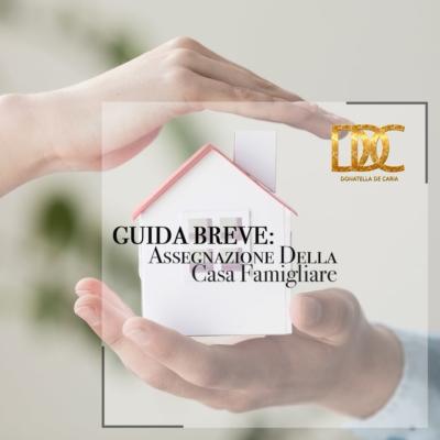GUIDA BREVE: L'ASSEGNAZIONE DELLA CASA FAMILIARE (O CONIUGALE)
