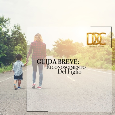 GUIDA BREVE: IL RICONOSCIMENTO DEL FIGLIO NATO FUORI DAL MATRIMONIO